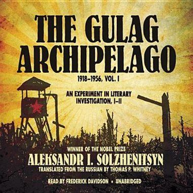 the gulag archipelago 1918 1956 0061253715 the gulag archipelago 1918 1956 vol 1 an experiment in literary investigation i ii book by