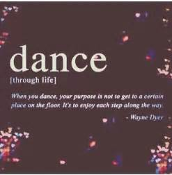 Dance when you dance your parpose is not to get to a certain wayne