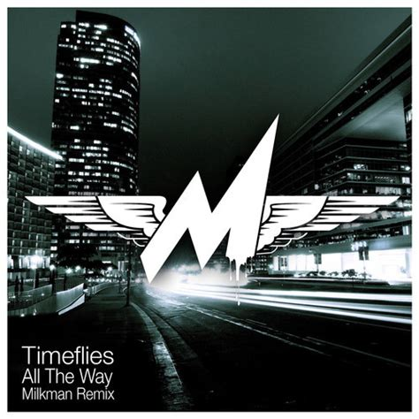 timeflies all the way official freshnewtracks 187 timeflies all the way milkman remix
