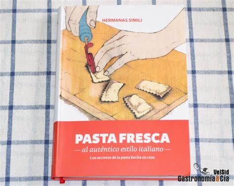 libro pasta fresca al autntico pasta fresca al aut 233 ntico estilo italiano