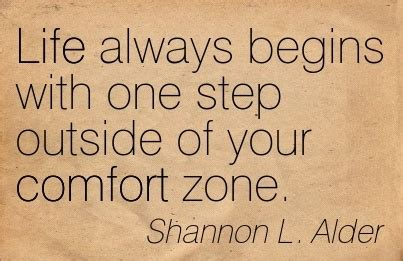life begins outside of your comfort zone life always begins with one step outside of your comfort