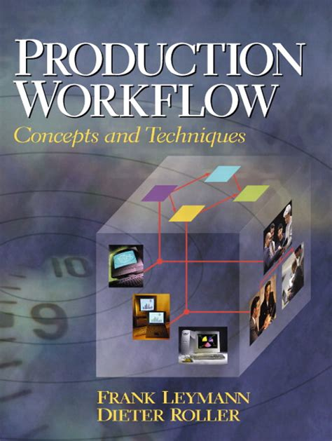 production workflow concepts and techniques production workflow concepts and techniques informit