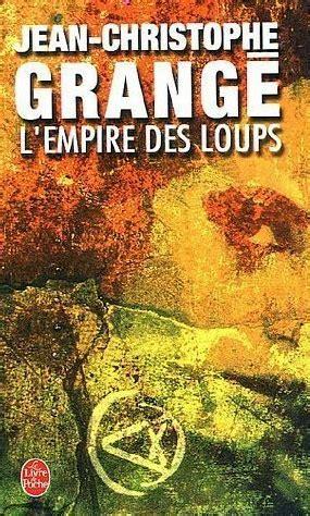 Grange Ecrivain by L Empire Des Loups De Jean Christophe Grange Bazar De La