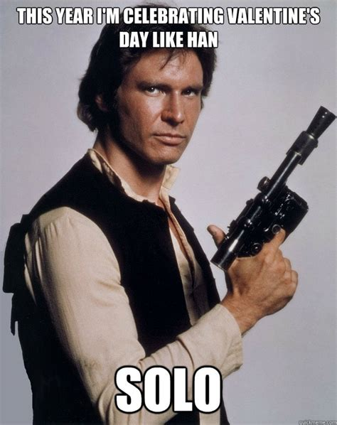 Solo Meme - this year i m celebrating valentine s day like han solo