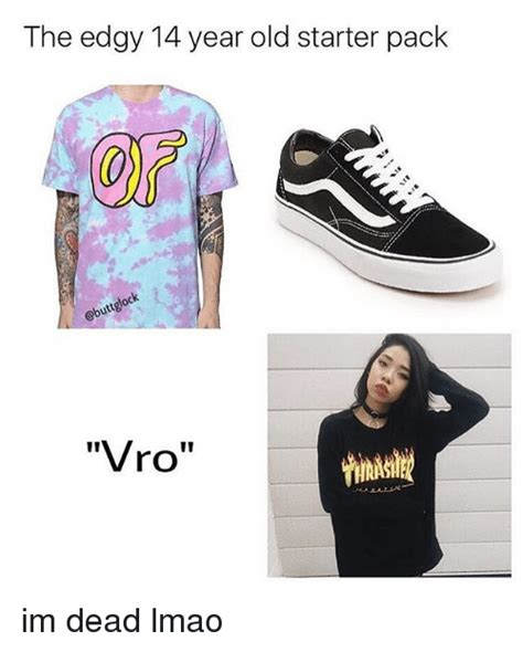 im grey and edgy the edgy 14 year old starter pack buttgo vro im dead lmao