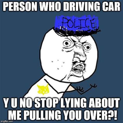 Y U No Reply Meme - y u no police officer imgflip
