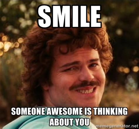 Smile Funny Meme - i smile smile someone awesome is thinking about you