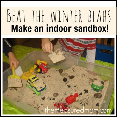 Beat The Winter Blahs by Beat The Winter Blahs Make An Indoor Sandbox The