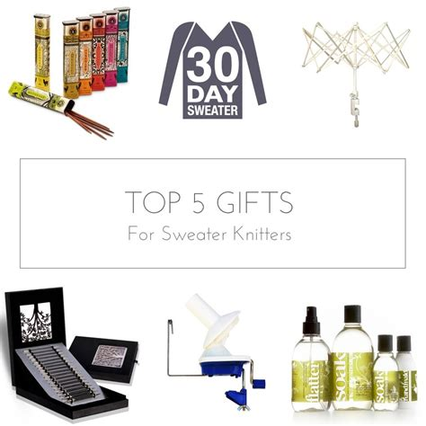 top ten gifts for knitters top 5 gifts for sweater knitters 30 day sweater