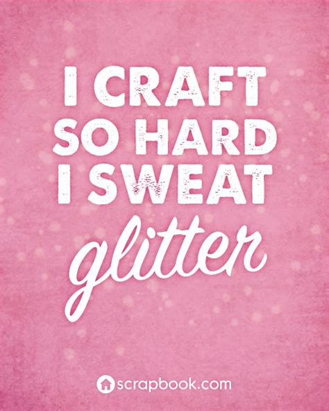 sayings for crafts quot i craft so i sweat glitter quot creative quotes