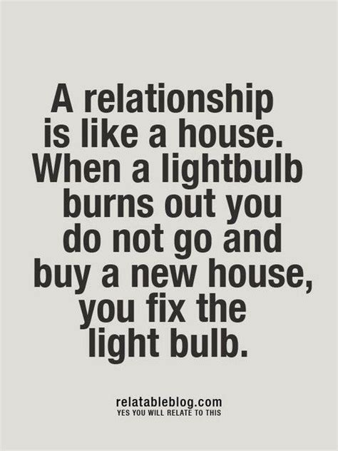 how do you go about buying a house a relationship is like a house when a light bulb burns out you do not go a buy a new