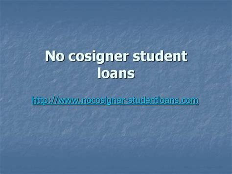 cosigner for house loan how to apply no cosigner student loans authorstream