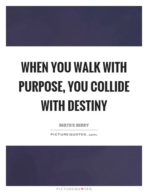 Walk With Purpose Quote when you walk with purpose you collide with destiny