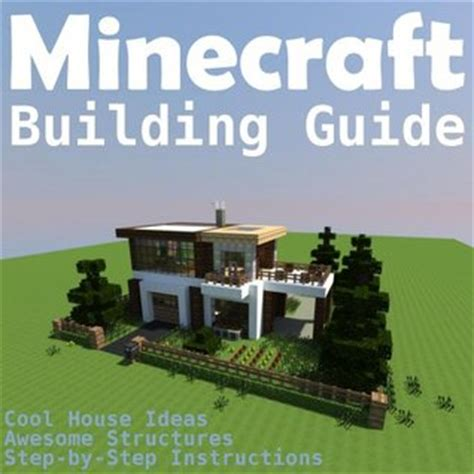 Minecraft House Plans Step By Step Minecraft Building Guide Cool House Ideas Awesome Structures And Step By Step Blueprints By