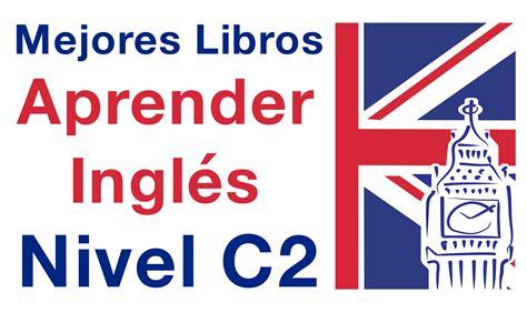 libro ingls para nios 2 c2 ingl 233 s los mejores libros para nivel c2 gu 237 a estudio