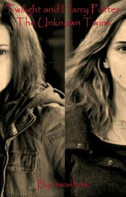 Twilight and Harry Potter: The Unknown Twins - Chapter 1 ... Unknowns About Harry Potter