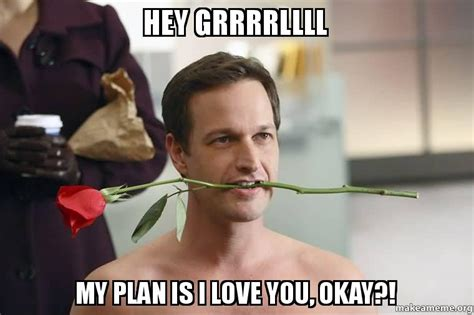 Hey I Love You Meme - hey grrrrllll my plan is i love you okay make a meme