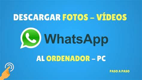 imagenes whatsapp ordenador c 243 mo descargar las fotos del whatsapp del m 243 vil al