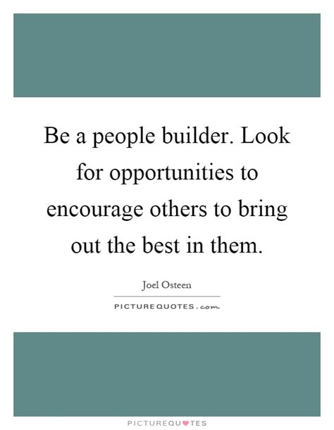 7 Ways To Bring Out The Best In Your Partner by Be A Builder Look For Opportunities To Encourage