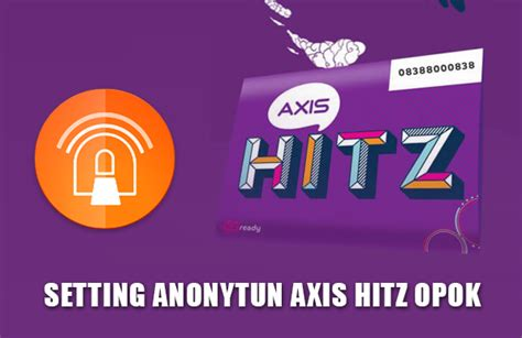 bug opok axis unlimited 2018 cara setting anonytun axis hitz opok work terbaru 2018