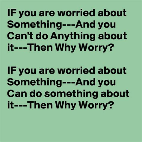 If You Why if you are worried about something and you can t do