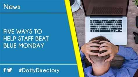 7 Ways To Beat The Monday Blues by Five Ways To Help Staff Beat Blue Monday Dotty Directory
