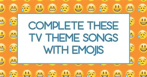 theme song quiz facebook fill in the blanks of tv theme song lyrics with emojis