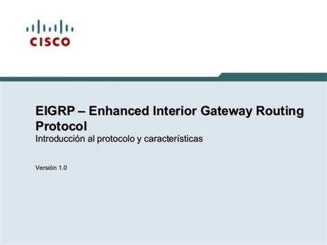 Enhanced Interior Gateway Routing Protocol Eigrp eigrp enhanced interior gateway routing protocol v1 0