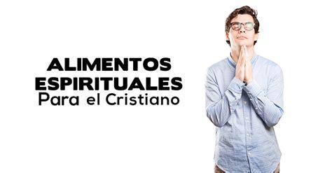 imagenes de alimentos espirituales los 3 alimentos espirituales que todo cristiano debe de