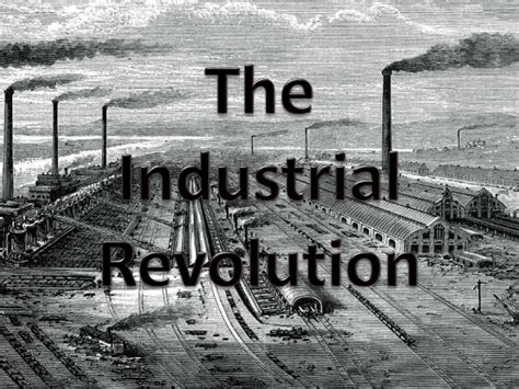 Industrial Revolution The industrial revolution in great britain