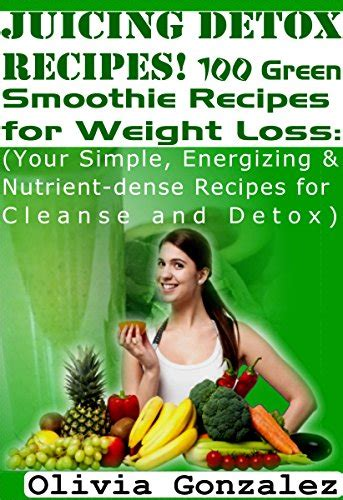 Green Smoothie Detox 100 Recipes by 10 Books Of Gonzalez Quot Juicing Detox Recipes 100