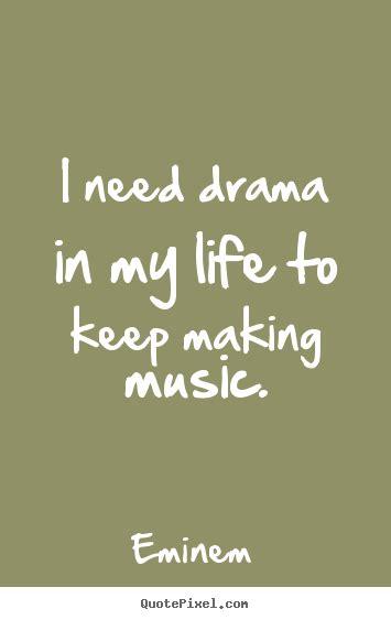 eminem picture quotes   drama   life   making  life quote