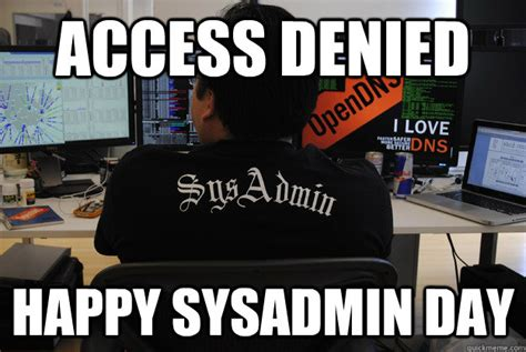 Denied Meme - access denied happy sysadmin day success sysadmin
