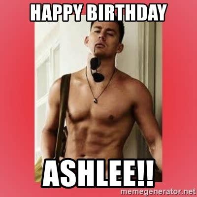 Channing Tatum Meme - happy birthday ashlee channing tatum meme generator
