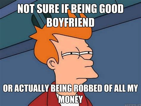 Good Boyfriend Meme - not sure if being good boyfriend or actually being robbed
