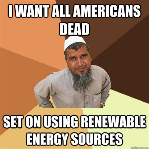 Meme Source - i want all americans dead set on using renewable energy