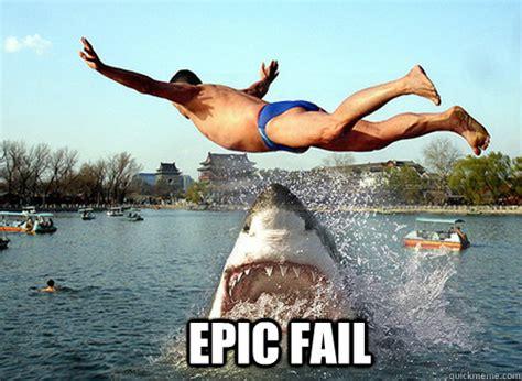 Epic Fail Memes - epic fail epic fail shark quickmeme