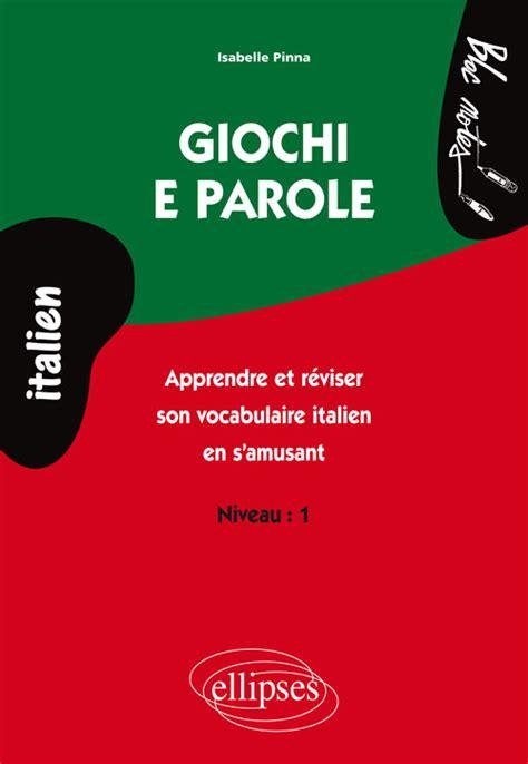 bescherelle italien le vocabulaire 2218926253 giochi e parole apprendre et r 233 viser le vocabulaire italien en s amusant niveau 2 langues