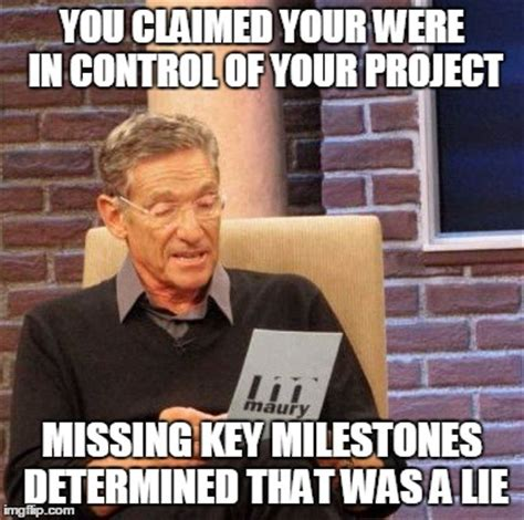 Project Management Meme - maury lie detector meme imgflip