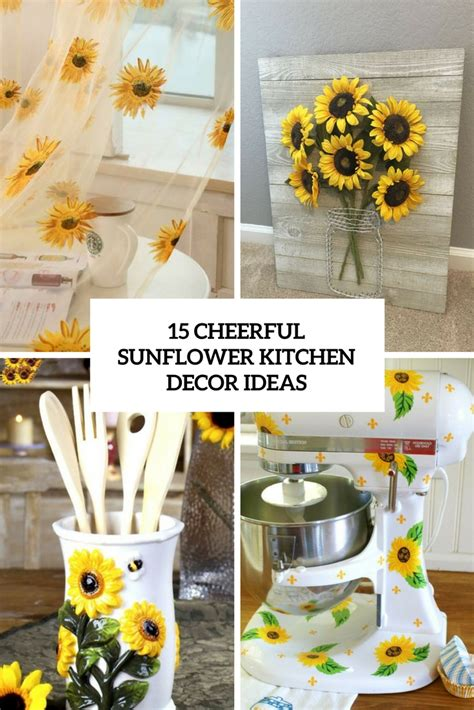 sunflower kitchen ideas 15 cheerful sunflower kitchen decor ideas shelterness