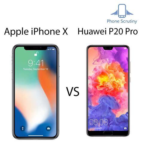 apple iphone x vs huawei p20 pro comparison specs quality