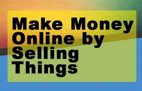 Make Money Selling Things Online - how to make money online by selling things