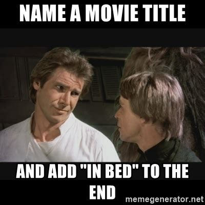Movie Meme Generator - name a movie title and add quot in bed quot to the end star wars