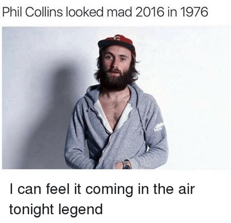 Is In The Air Can You Feel It by Phil Collins Looked Mad 2016 In 1976 I Can Feel It Coming