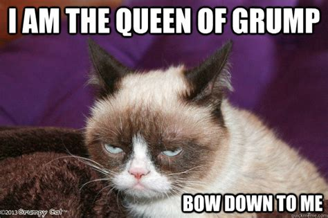 Bow Down Meme - i am the queen of grump bow down to me misc quickmeme