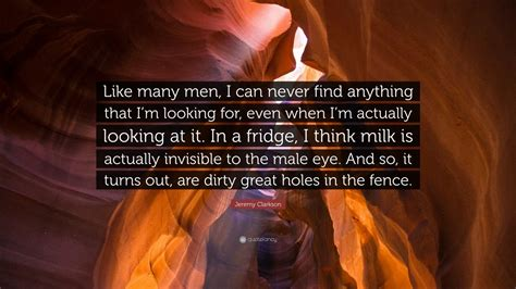 How Many Never Find Clarkson Quote Like Many I Can Never Find Anything That I M Looking