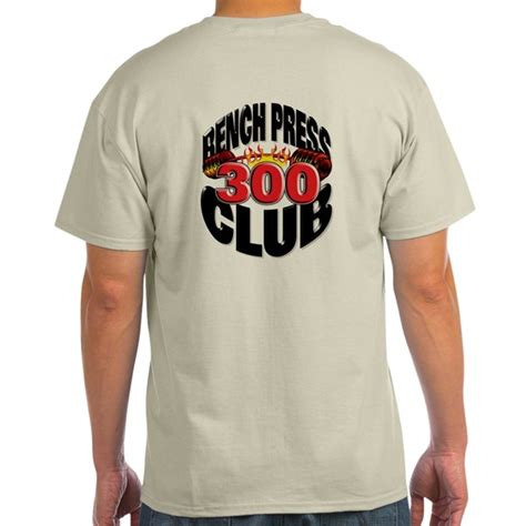 bench press 300 club bench press 300 club ash grey t shirt cafepress com