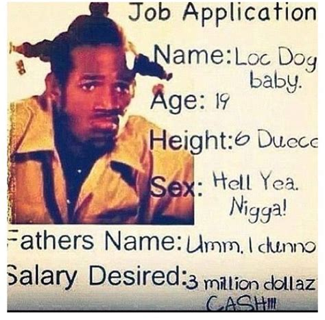 Menace To Society Meme - loc dog job application from movie don t be a menace to