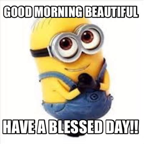 Good Morning Beautiful Meme - meme creator good morning beautiful have a blessed day