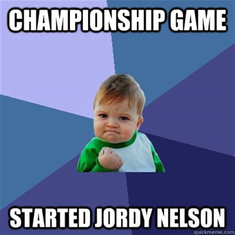 Meme Nelson - chionship game started jordy nelson success kid